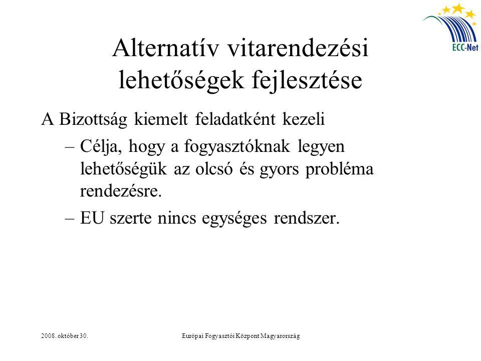 2008. október 30.Európai Fogyasztói Központ Magyarország Alternatív vitarendezési lehetőségek fejlesztése A Bizottság kiemelt feladatként kezeli –Célj