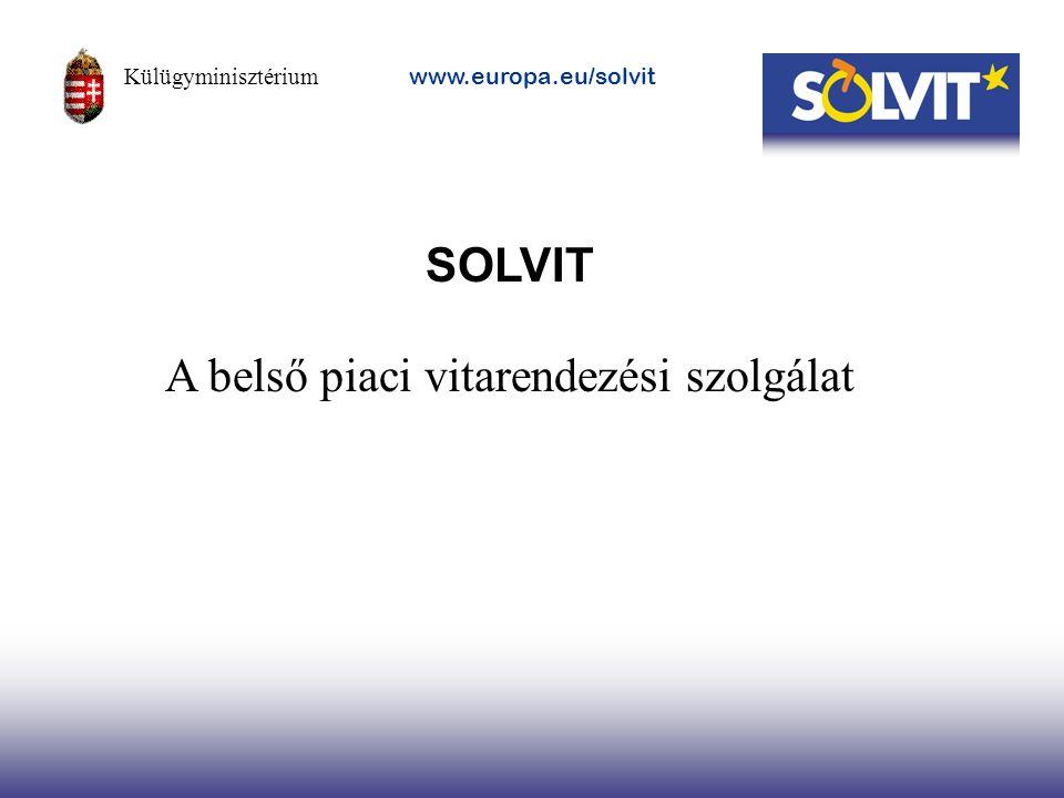 SOLVIT A belső piaci vitarendezési szolgálat Külügyminisztérium www.europa.eu/solvit