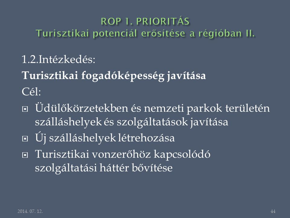 1.2.Intézkedés: Turisztikai fogadóképesség javítása Cél:  Üdülőkörzetekben és nemzeti parkok területén szálláshelyek és szolgáltatások javítása  Új szálláshelyek létrehozása  Turisztikai vonzerőhöz kapcsolódó szolgáltatási háttér bővítése 2014.