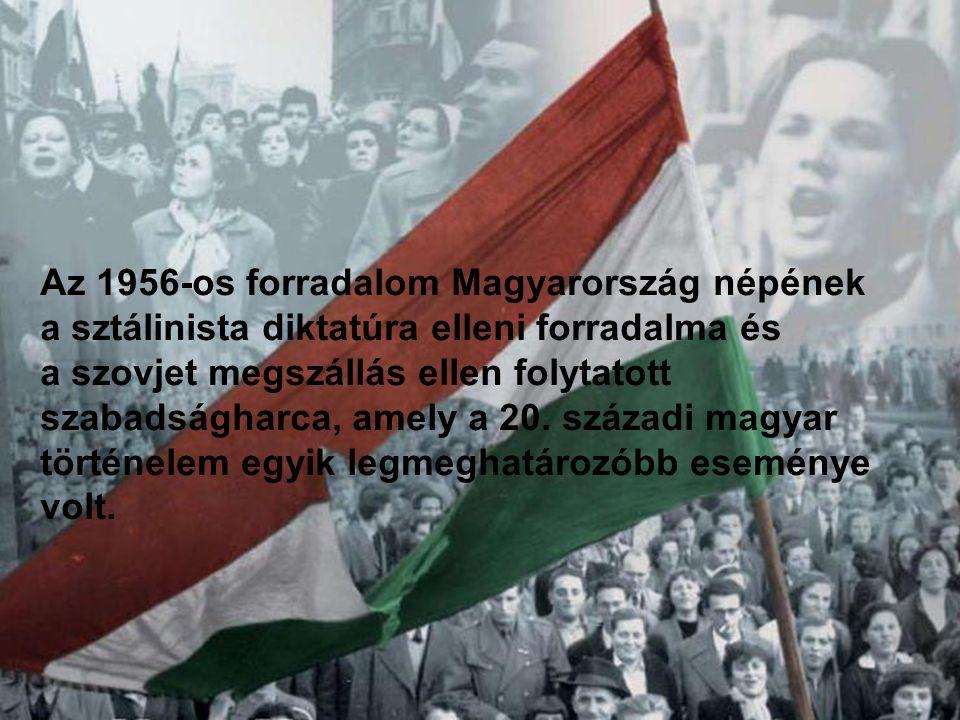 Az 1956-os forradalom Magyarország népének a sztálinista diktatúra elleni forradalma és a szovjet megszállás ellen folytatott szabadságharca, amely a