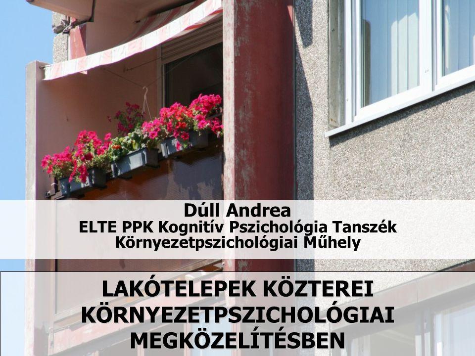 LAKÓTELEPEK KÖZTEREI KÖRNYEZETPSZICHOLÓGIAI MEGKÖZELÍTÉSBEN Dúll Andrea ELTE PPK Kognitív Pszichológia Tanszék Környezetpszichológiai Műhely