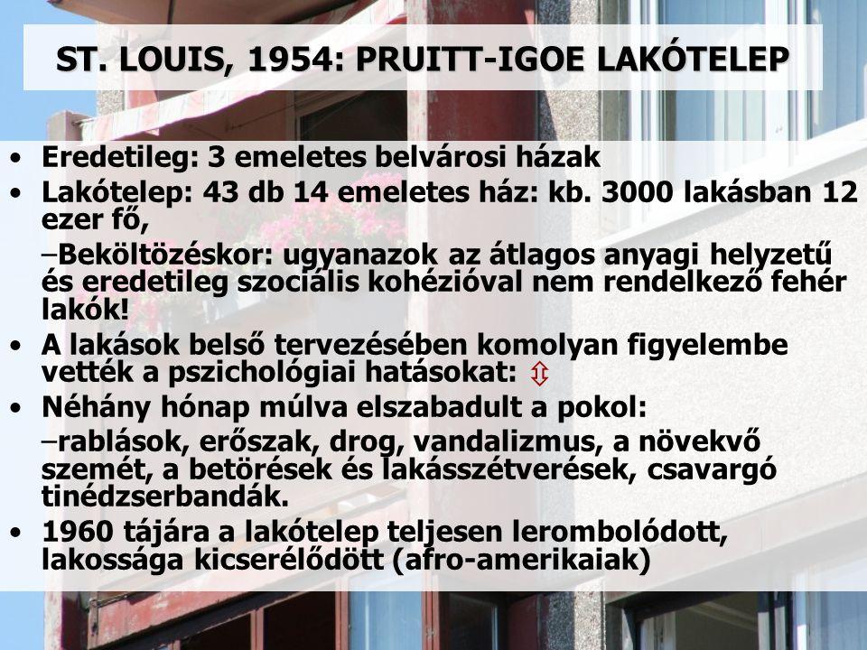 ST. LOUIS, 1954: PRUITT-IGOE LAKÓTELEP Eredetileg: 3 emeletes belvárosi házak Lakótelep: 43 db 14 emeletes ház: kb. 3000 lakásban 12 ezer fő, –Beköltö