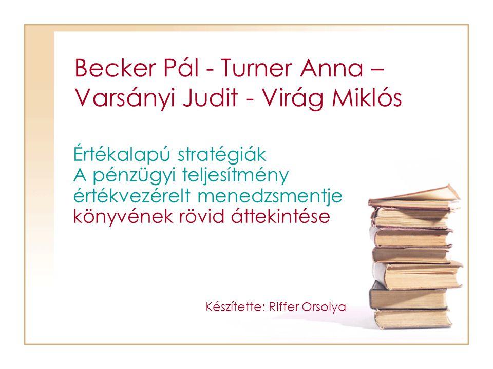 Becker Pál - Turner Anna – Varsányi Judit - Virág Miklós Értékalapú stratégiák A pénzügyi teljesítmény értékvezérelt menedzsmentje könyvének rövid átt