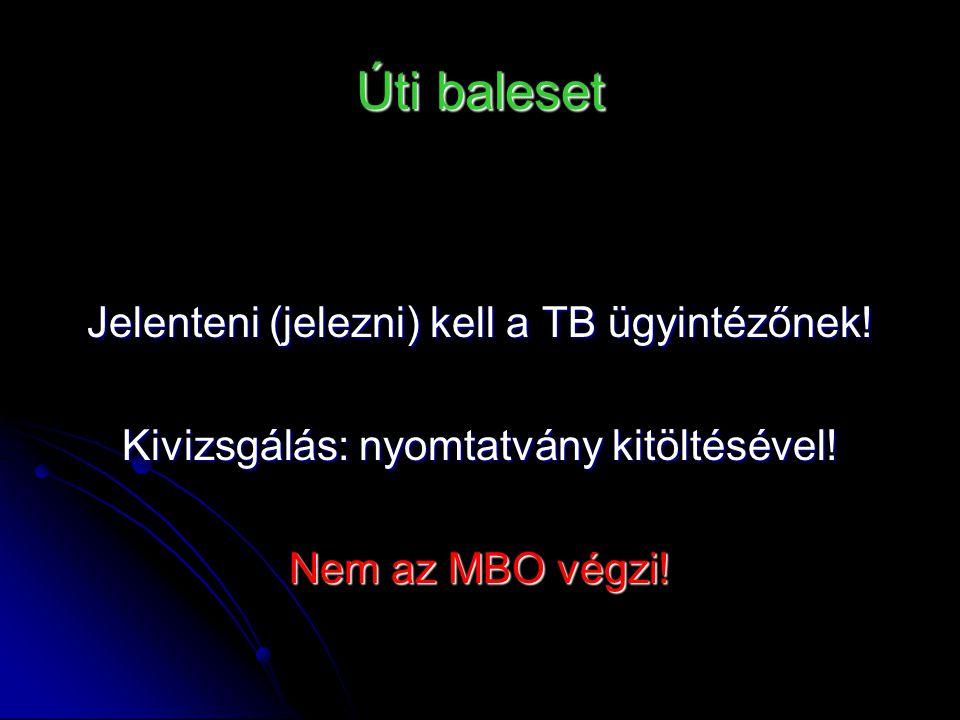 Úti baleset Jelenteni (jelezni) kell a TB ügyintézőnek! Kivizsgálás: nyomtatvány kitöltésével! Nem az MBO végzi!