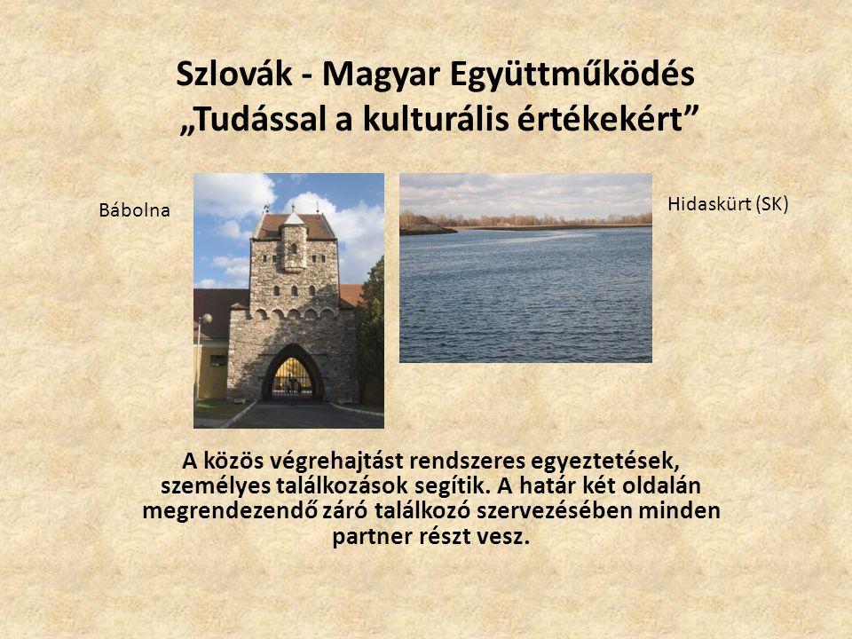 """Szlovák - Magyar Együttműködés """"Tudással a kulturális értékekért A közös végrehajtást rendszeres egyeztetések, személyes találkozások segítik."""