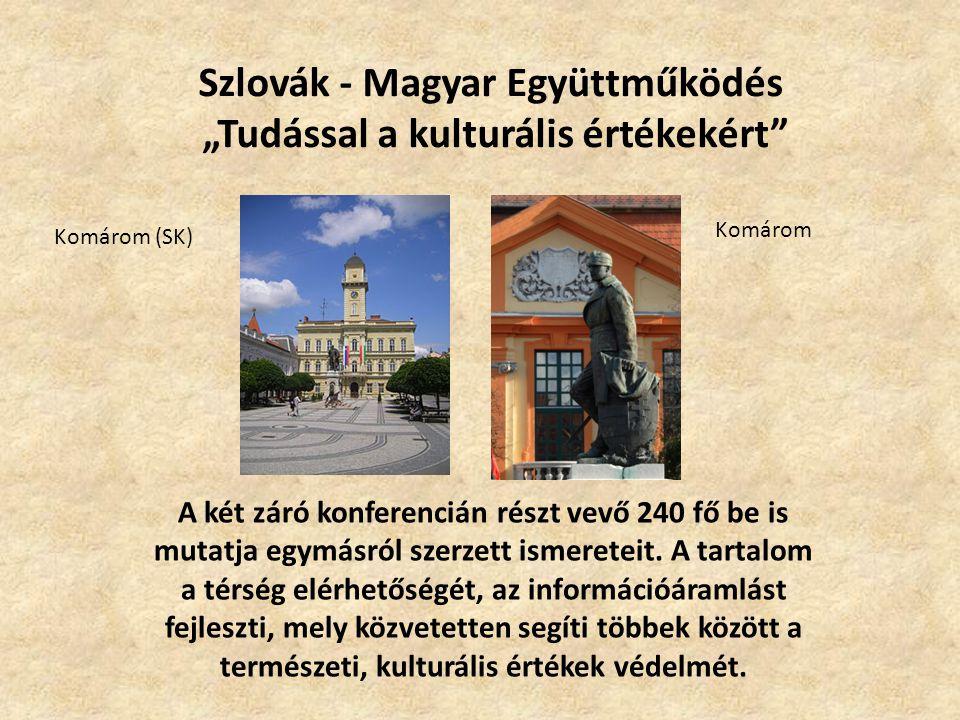 """Szlovák - Magyar Együttműködés """"Tudással a kulturális értékekért A két záró konferencián részt vevő 240 fő be is mutatja egymásról szerzett ismereteit."""