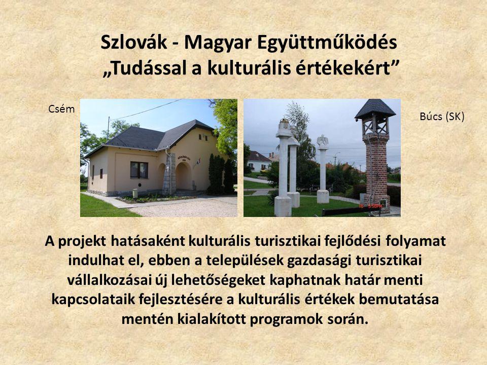 """Szlovák - Magyar Együttműködés """"Tudással a kulturális értékekért A projekt hatásaként kulturális turisztikai fejlődési folyamat indulhat el, ebben a települések gazdasági turisztikai vállalkozásai új lehetőségeket kaphatnak határ menti kapcsolataik fejlesztésére a kulturális értékek bemutatása mentén kialakított programok során."""