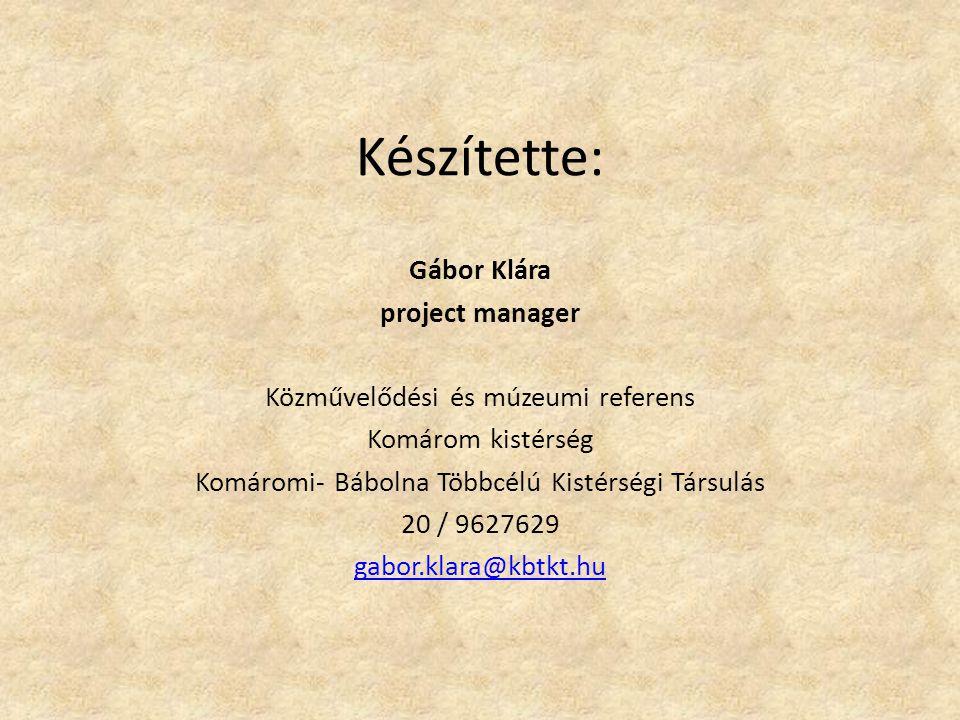 Készítette: Gábor Klára project manager Közművelődési és múzeumi referens Komárom kistérség Komáromi- Bábolna Többcélú Kistérségi Társulás 20 / 9627629 gabor.klara@kbtkt.hu