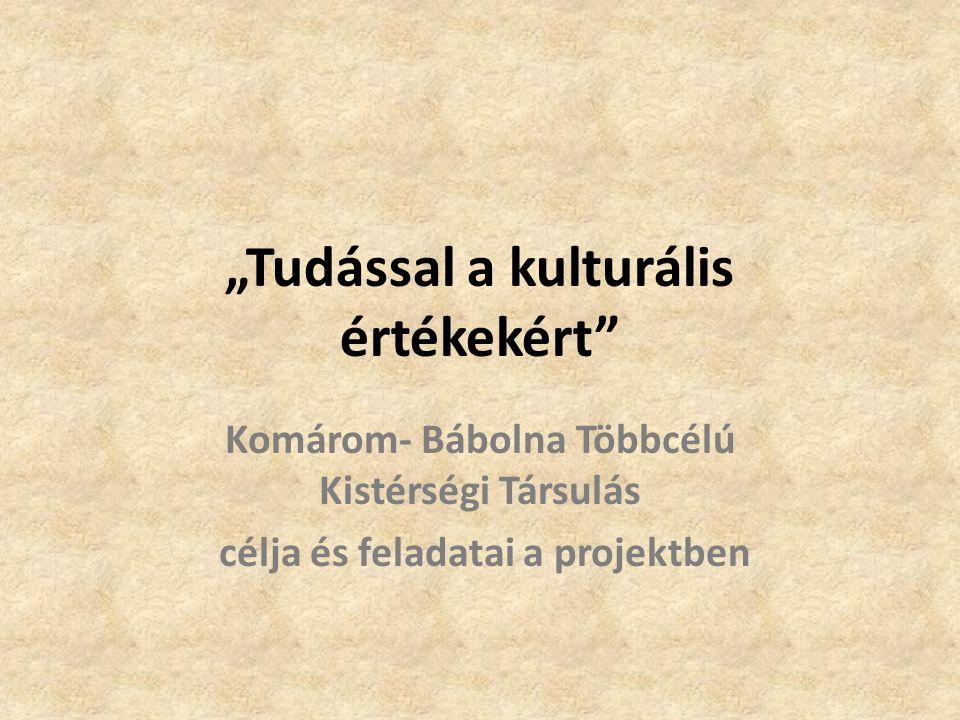 """""""Tudással a kulturális értékekért Komárom- Bábolna Többcélú Kistérségi Társulás célja és feladatai a projektben"""