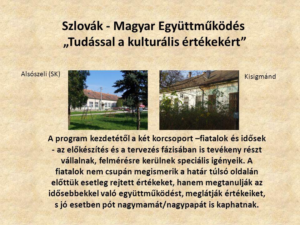 """Szlovák - Magyar Együttműködés """"Tudással a kulturális értékekért A program kezdetétől a két korcsoport –fiatalok és idősek - az előkészítés és a tervezés fázisában is tevékeny részt vállalnak, felmérésre kerülnek speciális igényeik."""