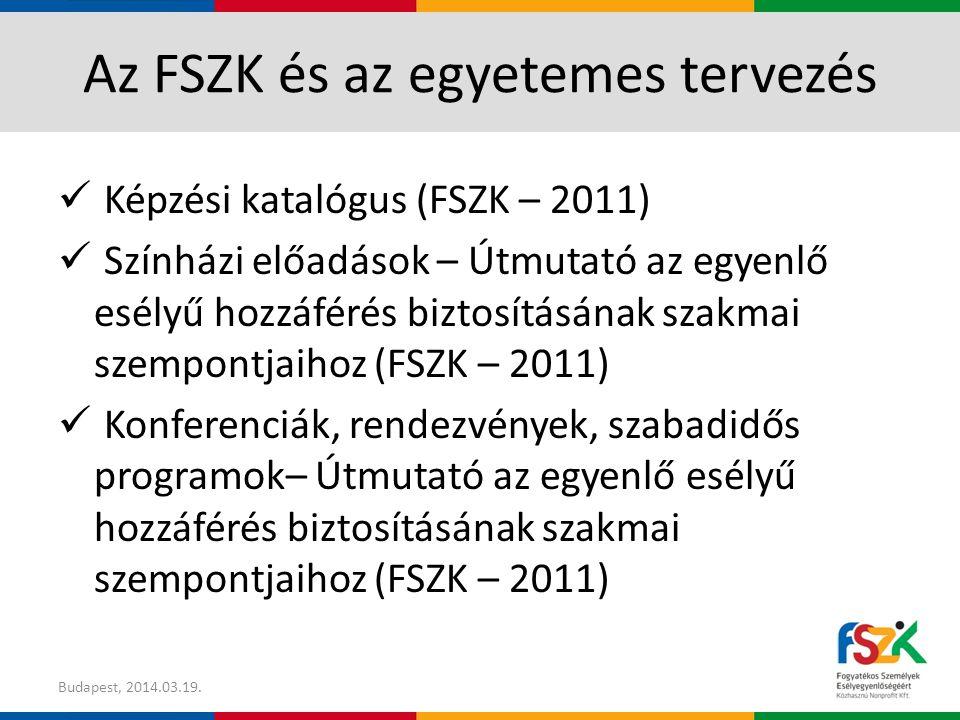 Az FSZK és az egyetemes tervezés Képzési katalógus (FSZK – 2011) Színházi előadások – Útmutató az egyenlő esélyű hozzáférés biztosításának szakmai szempontjaihoz (FSZK – 2011) Konferenciák, rendezvények, szabadidős programok– Útmutató az egyenlő esélyű hozzáférés biztosításának szakmai szempontjaihoz (FSZK – 2011) Budapest, 2014.03.19.