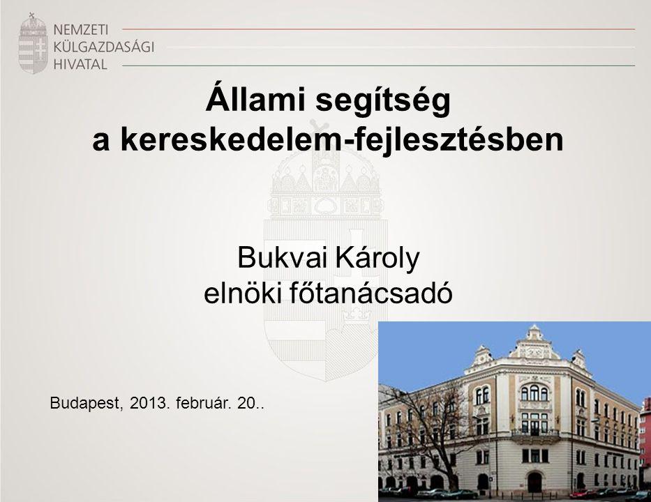 Állami segítség a kereskedelem-fejlesztésben Bukvai Károly elnöki főtanácsadó Budapest, 2013. február. 20..