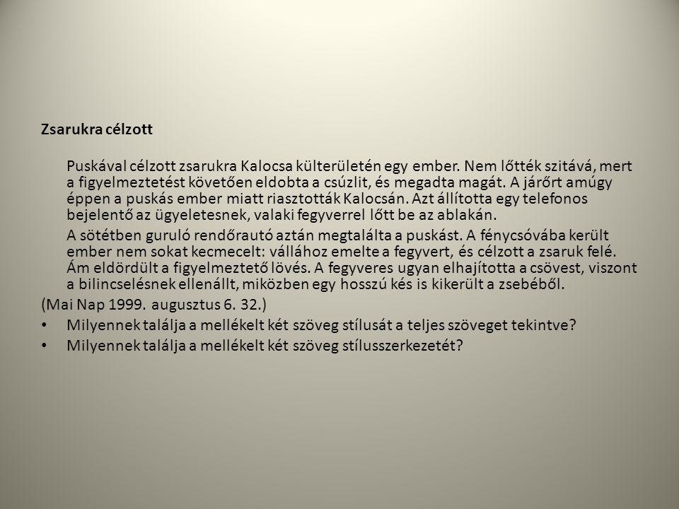 Zsarukra célzott Puskával célzott zsarukra Kalocsa külterületén egy ember. Nem lőtték szitává, mert a figyelmeztetést követően eldobta a csúzlit, és m