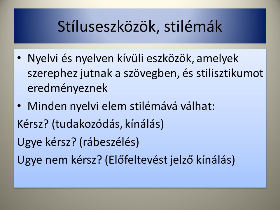 Stíluseszközök, stilémák Nyelvi és nyelven kívüli eszközök, amelyek szerephez jutnak a szövegben, és stilisztikumot eredményeznek Minden nyelvi elem s