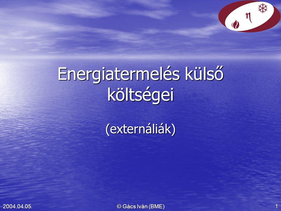 © Gács Iván (BME) 12004.04.05. Energiatermelés külső költségei (externáliák)