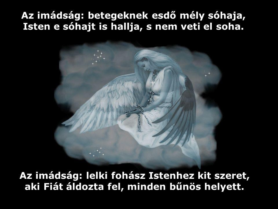 Az imádság: lelkünk szárnya, mely felfelé emel, Isten trónja elé suhan, s eléje térdepel.