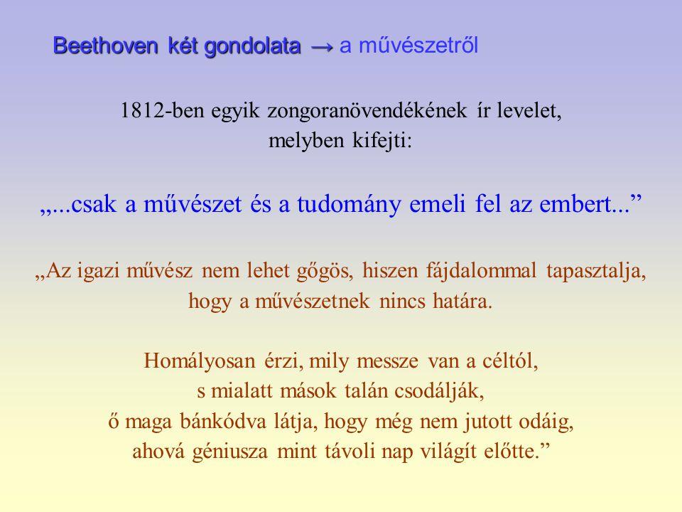 """Beethoven két gondolata → Beethoven két gondolata → a művészetről 1812-ben egyik zongoranövendékének ír levelet, melyben kifejti: """"...csak a művészet"""