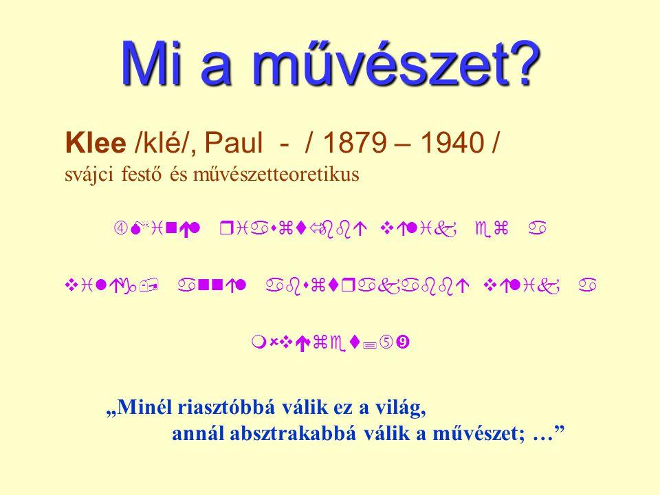 """Mi a művészet? Klee /klé/, Paul - / 1879 – 1940 / svájci festő és művészetteoretikus """"    """