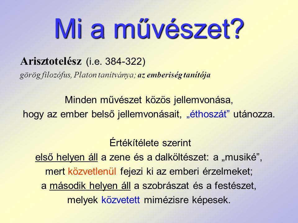 Mi a művészet? Arisztotelész (i.e. 384-322) görög filozófus, Platon tanítványa; az emberiség tanítója Minden művészet közös jellemvonása, hogy az embe