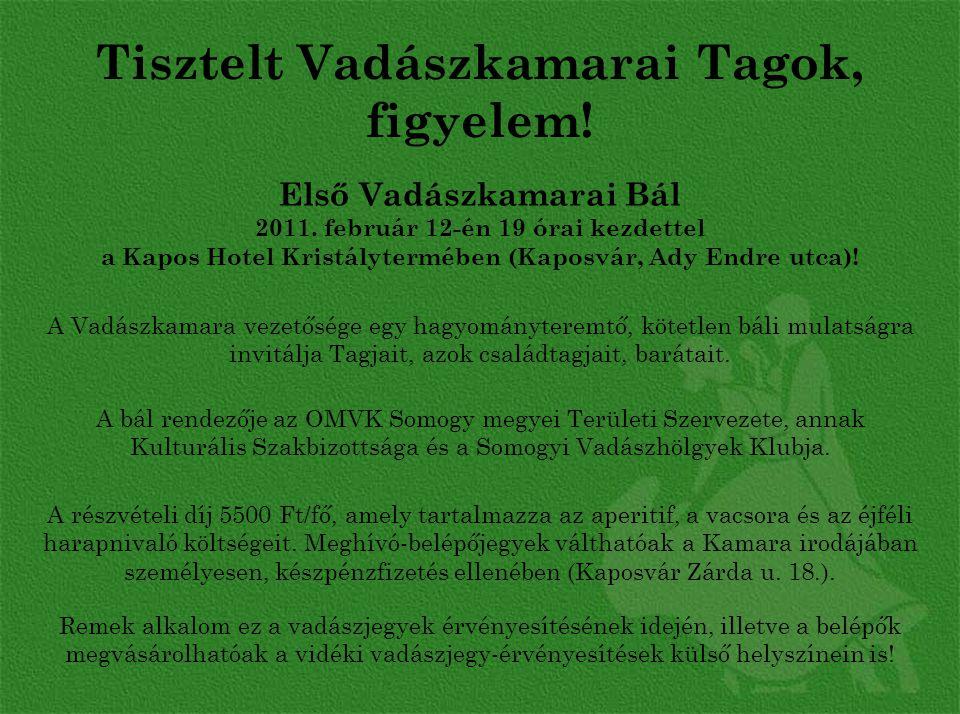 Tisztelt Vadászkamarai Tagok, figyelem.Első Vadászkamarai Bál 2011.