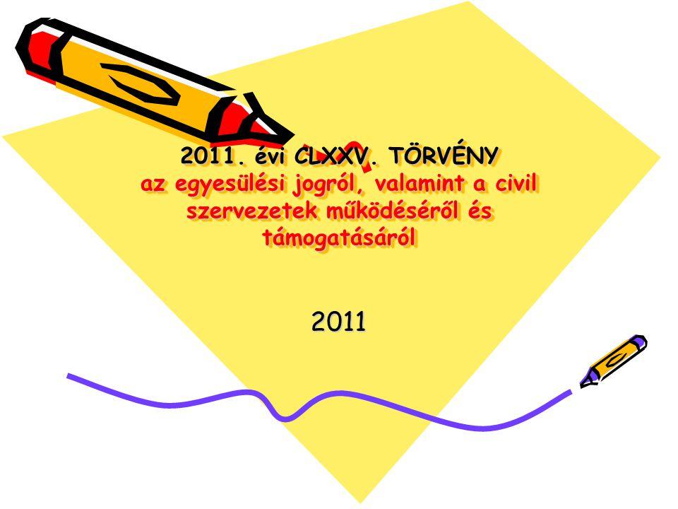 2011 2011. évi CLXXV. TÖRVÉNY az egyesülési jogról, valamint a civil szervezetek működéséről és támogatásáról