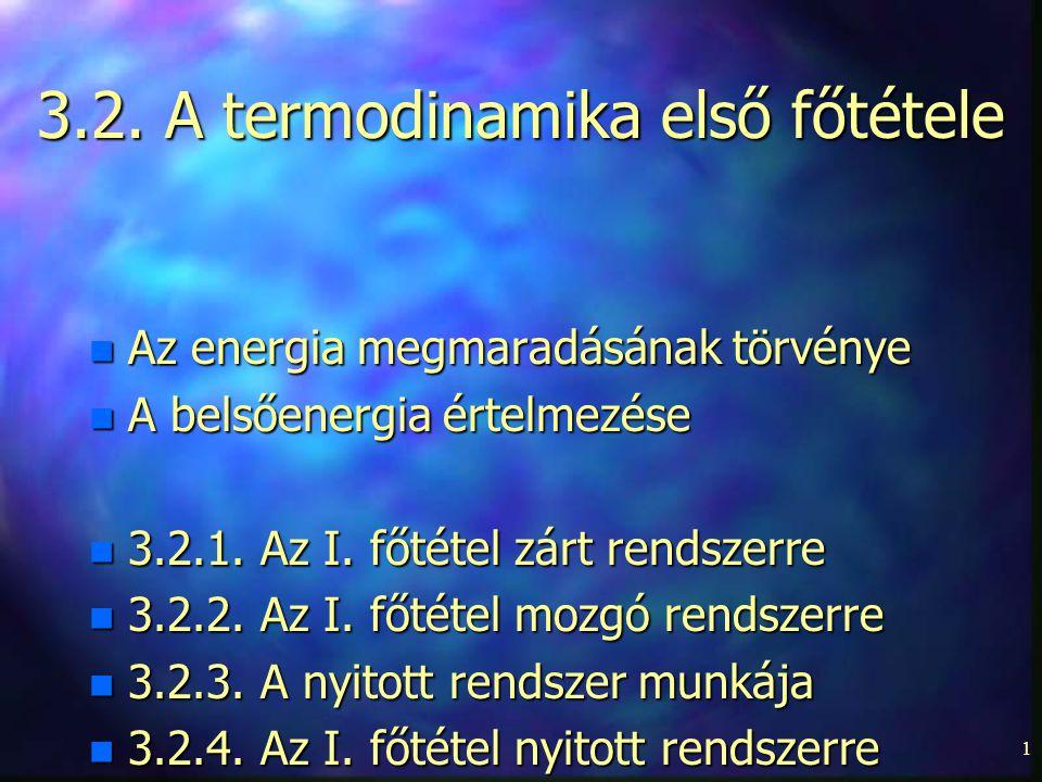 1 3.2. A termodinamika első főtétele n Az energia megmaradásának törvénye n A belsőenergia értelmezése n 3.2.1. Az I. főtétel zárt rendszerre n 3.2.2.