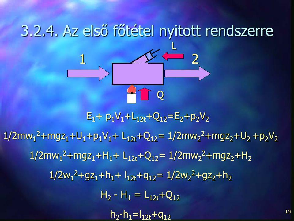 13 3.2.4. Az első főtétel nyitott rendszerre L 12 Q E 1 + p 1 V 1 +L 12t +Q 12 =E 2 +p 2 V 2 1/2mw 1 2 +mgz 1 +U 1 +p 1 V 1 + L 12t +Q 12 = 1/2mw 2 2