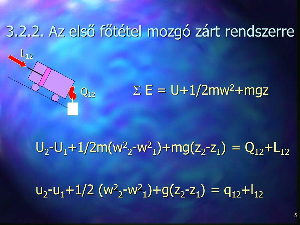 5 3.2.2. Az első főtétel mozgó zárt rendszerre U 2 -U 1 +1/2m(w 2 2 -w 2 1 )+mg(z 2 -z 1 ) = Q 12 +L 12 u 2 -u 1 +1/2 (w 2 2 -w 2 1 )+g(z 2 -z 1 ) = q