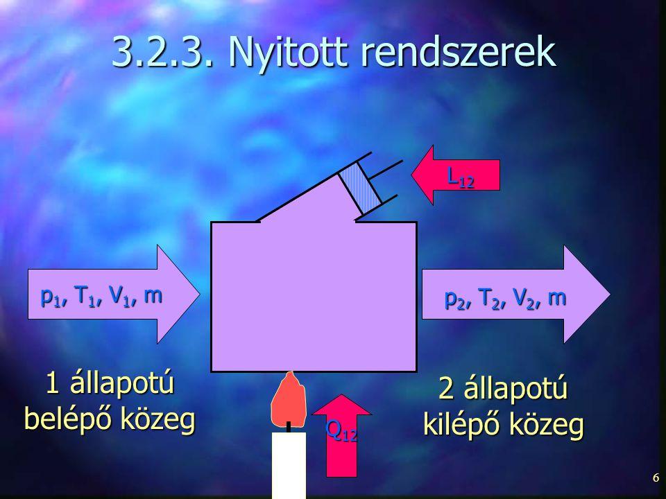 6 3.2.3. Nyitott rendszerek p 1, T 1, V 1, m p 2, T 2, V 2, m L 12 Q 12 1 állapotú belépő közeg 2 állapotú kilépő közeg