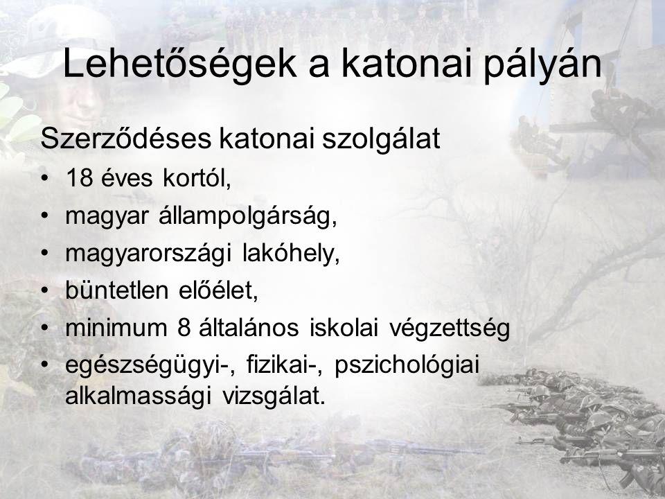 Lehetőségek a katonai pályán Szerződéses katonai szolgálat 18 éves kortól, magyar állampolgárság, magyarországi lakóhely, büntetlen előélet, minimum 8