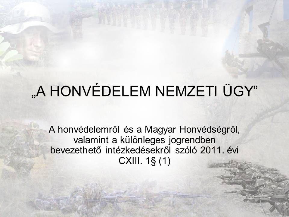 """""""A HONVÉDELEM NEMZETI ÜGY"""" A honvédelemről és a Magyar Honvédségről, valamint a különleges jogrendben bevezethető intézkedésekről szóló 2011. évi CXII"""