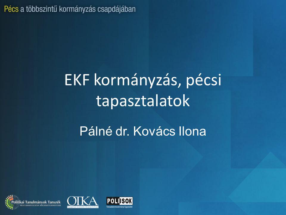 EKF kormányzás, pécsi tapasztalatok Pálné dr. Kovács Ilona