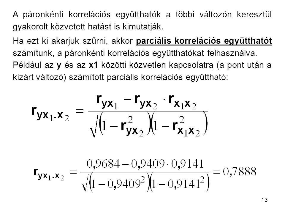 13 A páronkénti korrelációs együtthatók a többi változón keresztül gyakorolt közvetett hatást is kimutatják. Ha ezt ki akarjuk szűrni, akkor parciális