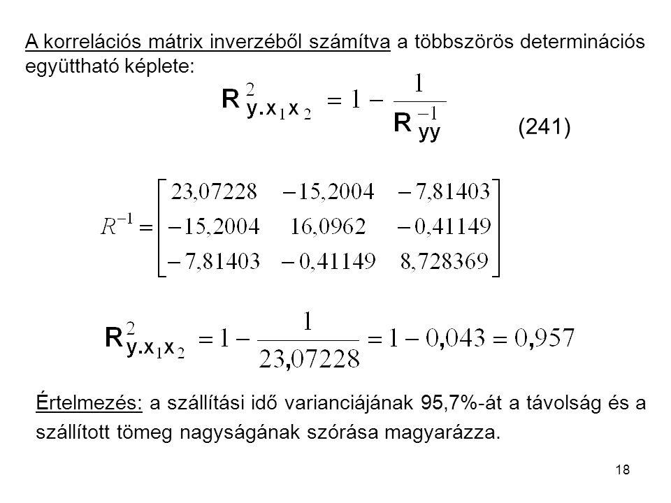 18 A korrelációs mátrix inverzéből számítva a többszörös determinációs együttható képlete: Értelmezés: a szállítási idő varianciájának 95,7%-át a távo