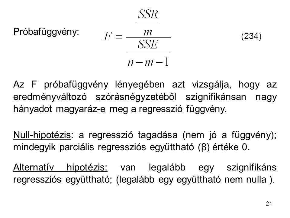21 Próbafüggvény: (234) Az F próbafüggvény lényegében azt vizsgálja, hogy az eredményváltozó szórásnégyzetéből szignifikánsan nagy hányadot magyaráz-e