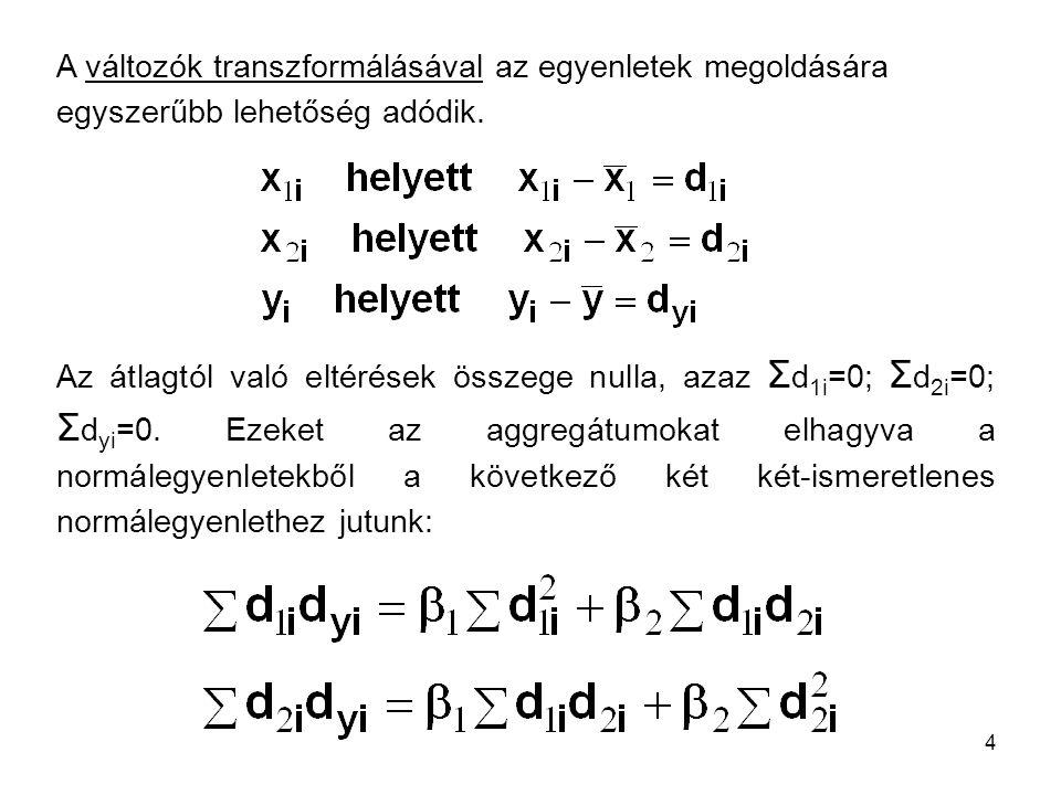 4 A változók transzformálásával az egyenletek megoldására egyszerűbb lehetőség adódik. Az átlagtól való eltérések összege nulla, azaz Σ d 1i =0; Σ d 2