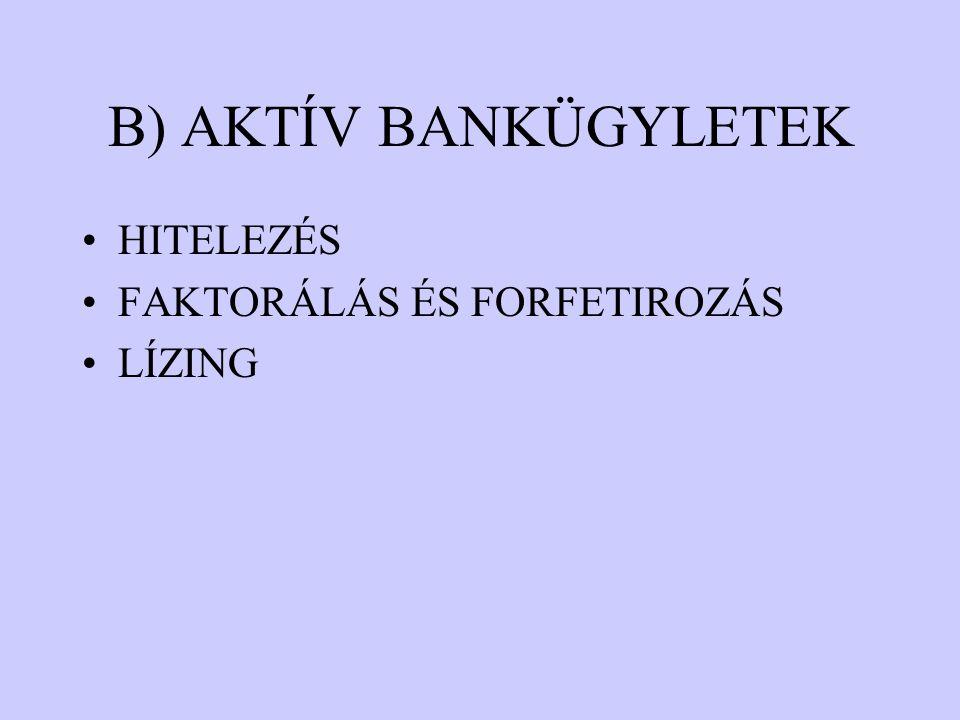 B) AKTÍV BANKÜGYLETEK HITELEZÉS FAKTORÁLÁS ÉS FORFETIROZÁS LÍZING