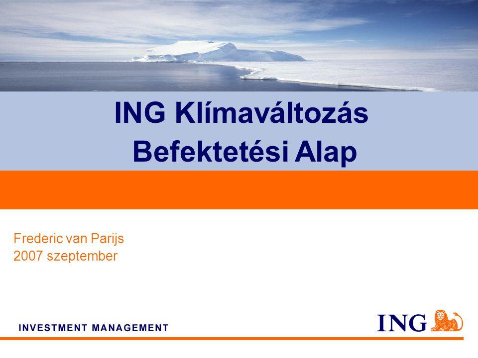 Do not put content on the brand signature area Frederic van Parijs 2007 szeptember ING Klímaváltozás Befektetési Alap