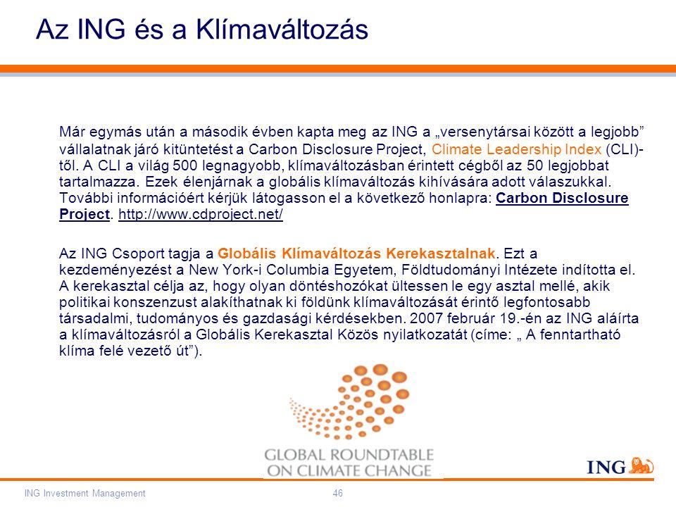 """Do not put content on the brand signature area Orange RGB= 255,102,000 Light blue RGB= 180,195,225 Dark blue RGB= 000,000,102 Grey RGB= 150,150,150 ING colour balance Guideline www.ing-presentations.intranet ING Investment Management46 Az ING és a Klímaváltozás Már egymás után a második évben kapta meg az ING a """"versenytársai között a legjobb vállalatnak járó kitüntetést a Carbon Disclosure Project, Climate Leadership Index (CLI)- től."""