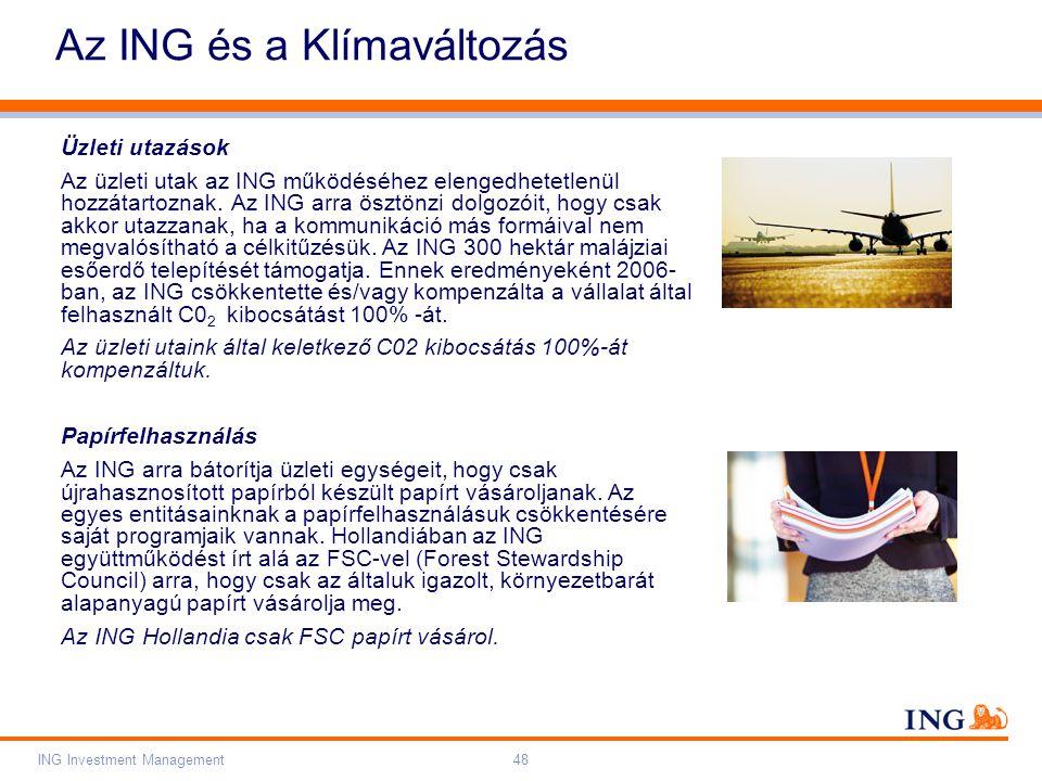 Do not put content on the brand signature area Orange RGB= 255,102,000 Light blue RGB= 180,195,225 Dark blue RGB= 000,000,102 Grey RGB= 150,150,150 ING colour balance Guideline www.ing-presentations.intranet ING Investment Management48 Az ING és a Klímaváltozás Üzleti utazások Az üzleti utak az ING működéséhez elengedhetetlenül hozzátartoznak.