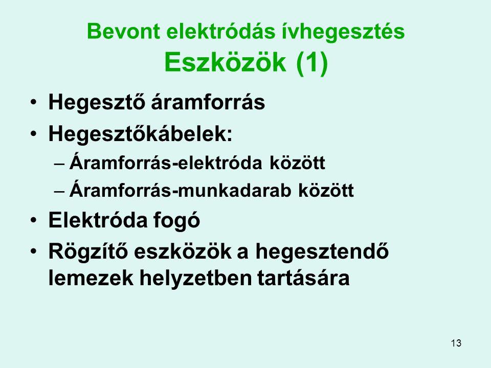 13 Bevont elektródás ívhegesztés Eszközök (1) Hegesztő áramforrás Hegesztőkábelek: –Áramforrás-elektróda között –Áramforrás-munkadarab között Elektród