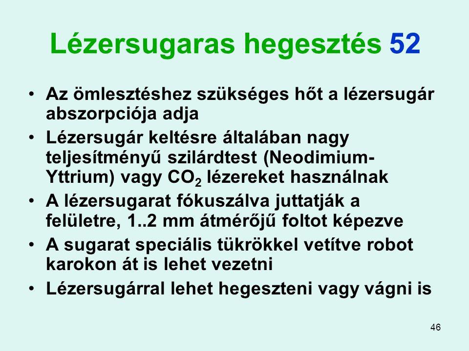 46 Lézersugaras hegesztés 52 Az ömlesztéshez szükséges hőt a lézersugár abszorpciója adja Lézersugár keltésre általában nagy teljesítményű szilárdtest