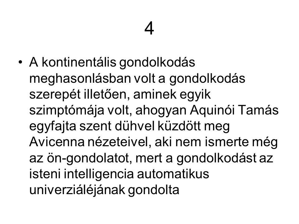 4 A kontinentális gondolkodás meghasonlásban volt a gondolkodás szerepét illetően, aminek egyik szimptómája volt, ahogyan Aquinói Tamás egyfajta szent