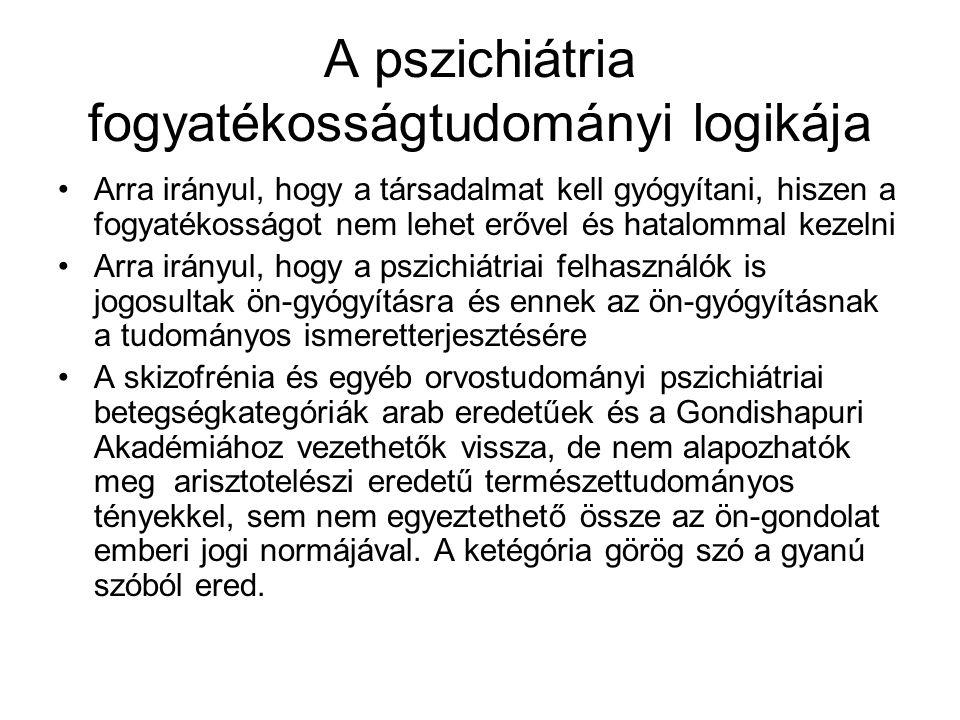A pszichiátria fogyatékosságtudományi logikája Arra irányul, hogy a társadalmat kell gyógyítani, hiszen a fogyatékosságot nem lehet erővel és hatalomm