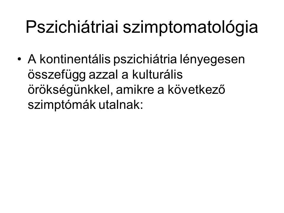 Pszichiátriai szimptomatológia A kontinentális pszichiátria lényegesen összefügg azzal a kulturális örökségünkkel, amikre a következő szimptómák utaln