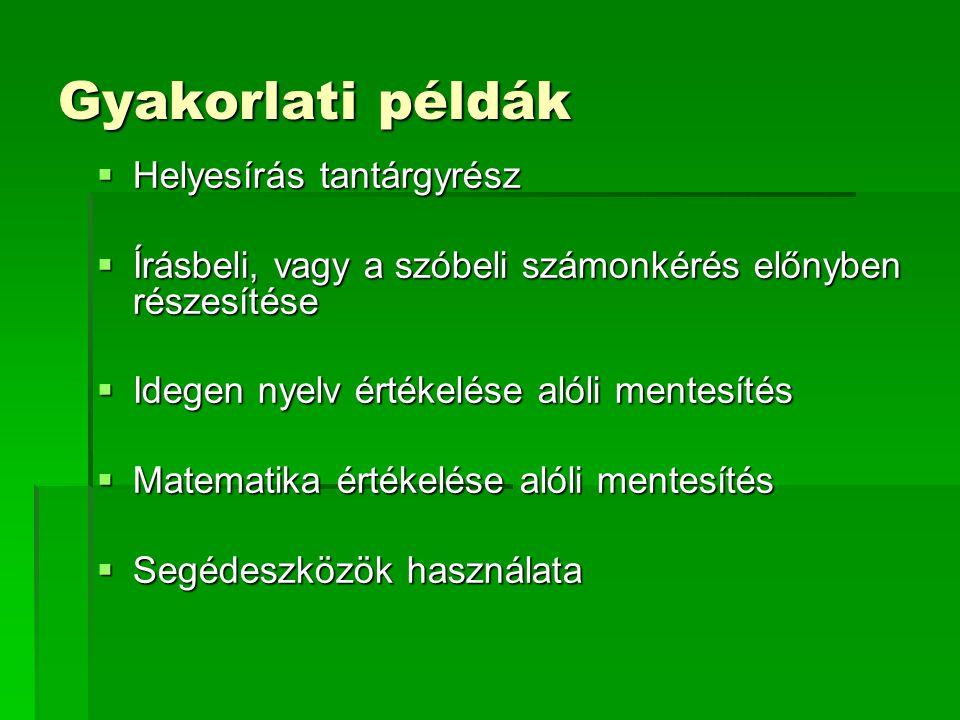 Gyakorlati példák  Helyesírás tantárgyrész  Írásbeli, vagy a szóbeli számonkérés előnyben részesítése  Idegen nyelv értékelése alóli mentesítés  M