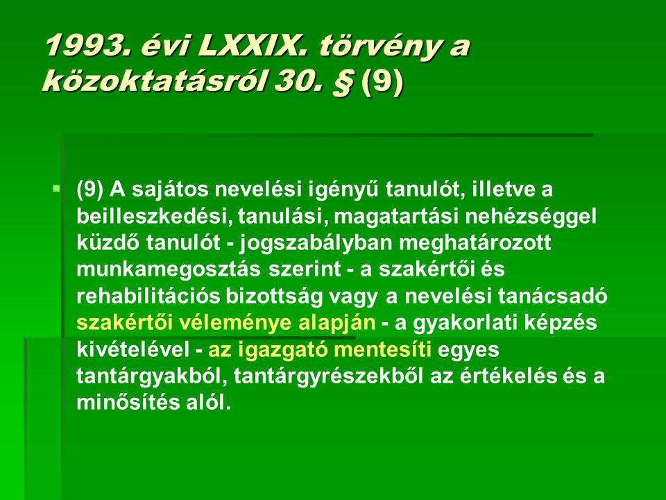 1993. évi LXXIX. törvény a közoktatásról 30. § (9)   (9) A sajátos nevelési igényű tanulót, illetve a beilleszkedési, tanulási, magatartási nehézség