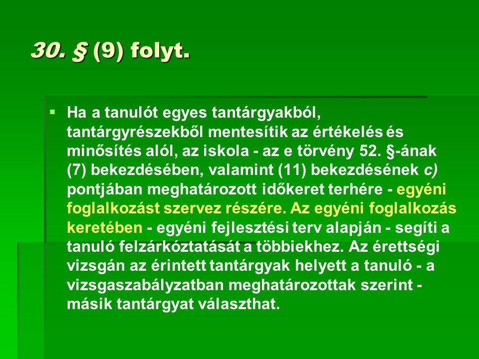 30. § (9) folyt.   Ha a tanulót egyes tantárgyakból, tantárgyrészekből mentesítik az értékelés és minősítés alól, az iskola - az e törvény 52. §-ána
