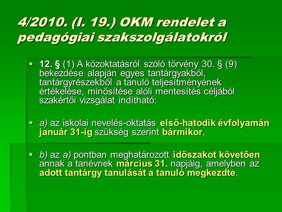 4/2010. (I. 19.) OKM rendelet a pedagógiai szakszolgálatokról  12. § (1) A közoktatásról szóló törvény 30. § (9) bekezdése alapján egyes tantárgyakbó