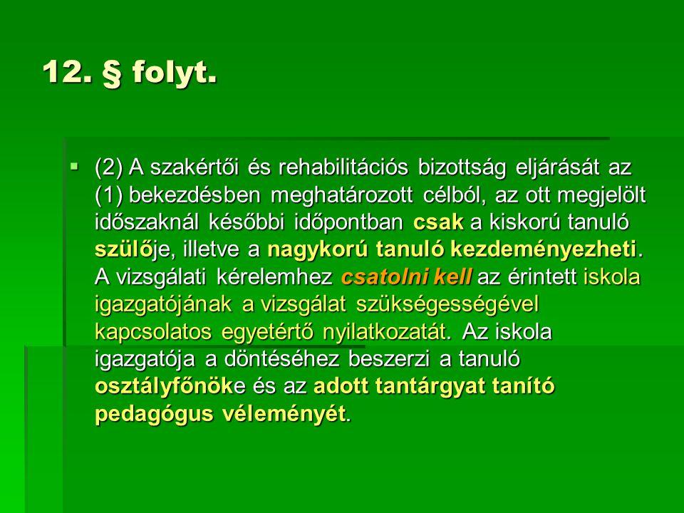 12. § folyt.  (2) A szakértői és rehabilitációs bizottság eljárását az (1) bekezdésben meghatározott célból, az ott megjelölt időszaknál későbbi időp
